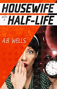 Housewife with a Half-Life by [Alison Wells]