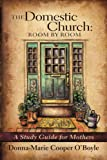 img - for The Domestic Church: Room By Room: A Study Guide for Catholic Mothers book / textbook / text book
