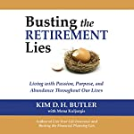 Busting the Retirement Lies: Living with Passion, Purpose, and Abundance Throughout Our Lives | Kim D. H. Butler,Mona Kuljurgis