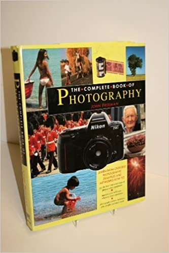 The Complete Book Of Photography John Freeman 9781858331454 Amazon Com Books