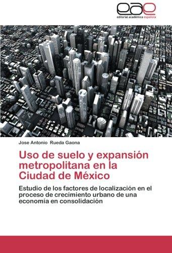 Descargar Libro Uso De Suelo Y Expansion Metropolitana En La Ciudad De Mexico Rueda Gaona Jose Antonio
