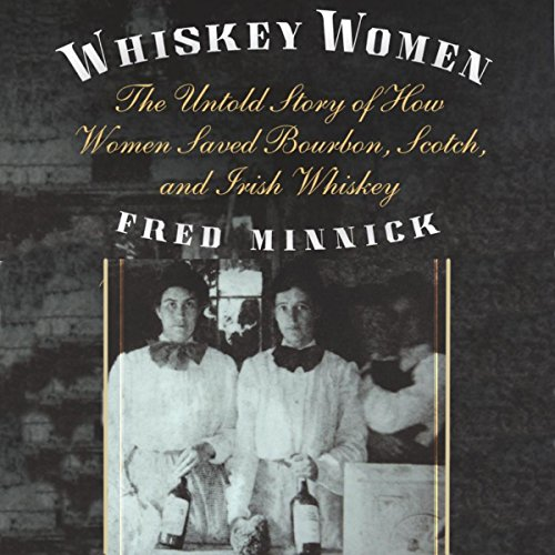 Whiskey Women: The Untold Story of How Women Saved Bourbon, Scotch, and Irish Whiskey by University Press Audiobooks