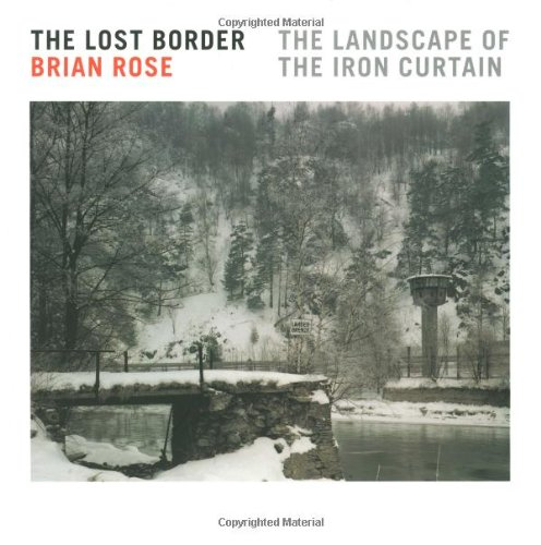 Lost Borders - The Lost Border: The Landscape of the Iron Curtain