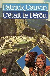 C'était le Pérou : roman, Cauvin, Patrick