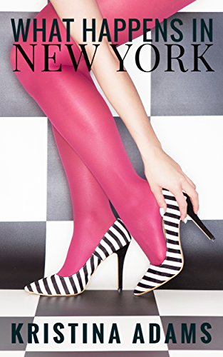 What Happens in New York: Fame. Fashion. Friendship. (What Happens in... Book 1)