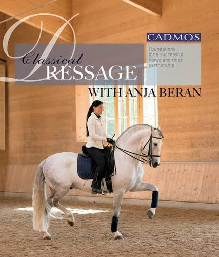 Classical Dressage with Anja Beran: Foundations for a Successful Horse and Rider Partnership