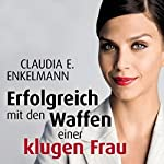 Erfolgreich mit den Waffen einer klugen Frau   Claudia E. Enkelmann