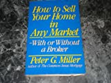 How to Sell Your Home in Any Market, Peter G. Miller, 0062720589