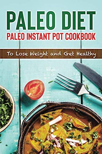 Paleo Diet: Paleo Instant Pot Cookbook: Lose Weight and Get Healthy (Instant Pot Paleo Recipe Cookbook, Paleo Instant Pot Recipes, Paleo Instant Pot Cookbook) by Lady Pannana