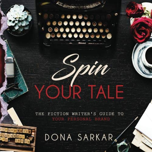 Spin Your Tale: The Fiction Writer's Guide to Your Personal Brand