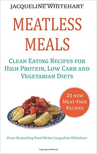 Meatless meals clean eating recipes for high protein low carb and meatless meals clean eating recipes for high protein low carb and vegetarian diets healthy diet recipes amazon jacqueline whitehart forumfinder Image collections