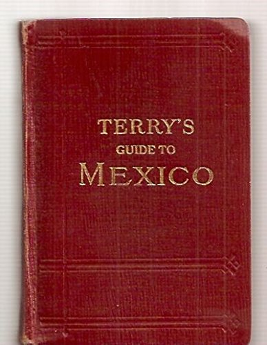 Terrys Guide To Mexico  The New Standard Guidebook To The Mexican Republic With Chapters On The Railways  Airways  Automobile Roads And The Ocean Routes To Mexico  850 Pages  4 Maps And 30 Plans