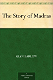 The Story of Madras (English Edition)