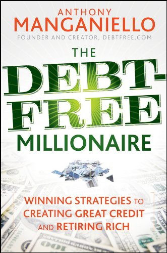 The Debt-Free Millionaire: Winning Strategies to Creating Great Credit and Retiring Rich PDF