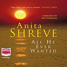 All He Ever Wanted Audiobook by Anita Shreve Narrated by Jeff Harding