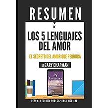 Resumen    Los 5 Lenguajes Del Amor: El Secreto Del Amor Que Perdura - De Gary Chapman: (The 5 Love Languages) (Spanish Edition)