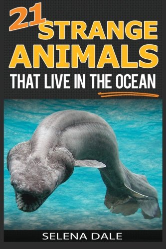 Download 21 Strange Animals That Live In The Ocean: Extraordinary Animal Photos & Facinating Fun Facts For Kids (Weird & Wonderful Animals) (Volume 3) pdf