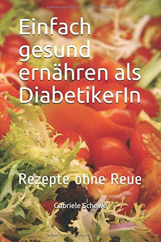 Einfach gesund ernähren als DiabetikerIn: Rezepte ohne Reue