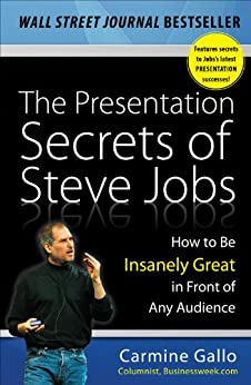 The Presentation Secrets of Steve Jobs: How to Be Insanely Great in Front of Any Audience by [Gallo, Carmine]