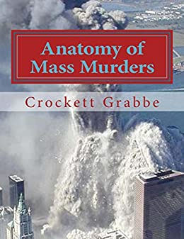 Anatomy of Mass Murders: Expanded Edition by [Grabbe, Crockett]