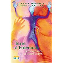 Terre d'émeraude: Témoignage d'outre corps (French Edition)