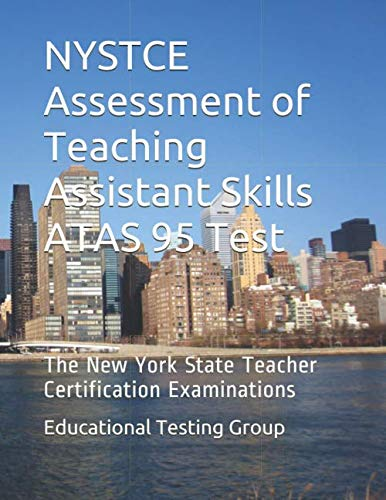 (NYSTCE Assessment of Teaching Assistant Skills ATAS 95 Test: The New York State Teacher Certification)
