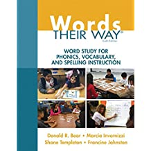 Words Their Way: Word Study for Phonics, Vocabulary, and Spelling Instruction (6th Edition)