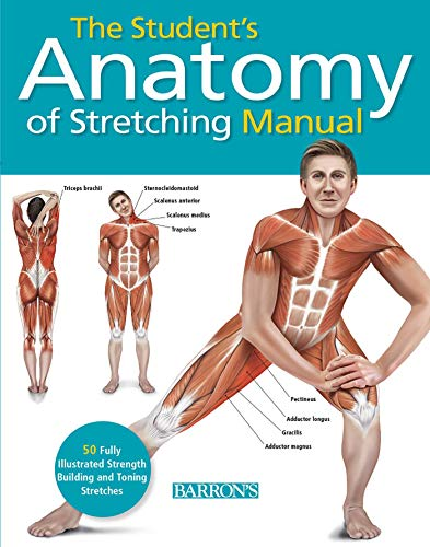 Illustrated Manual - Student's Anatomy of Stretching Manual: 50 Fully-Illustrated Strength Building and Toning Stretches