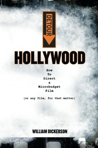 DETOUR: Hollywood: How To Direct a Microbudget Film (or any film, for that matter)
