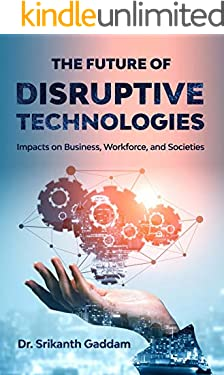The Future of Disruptive Technologies: Impacts on Business, Workforce, and Societies