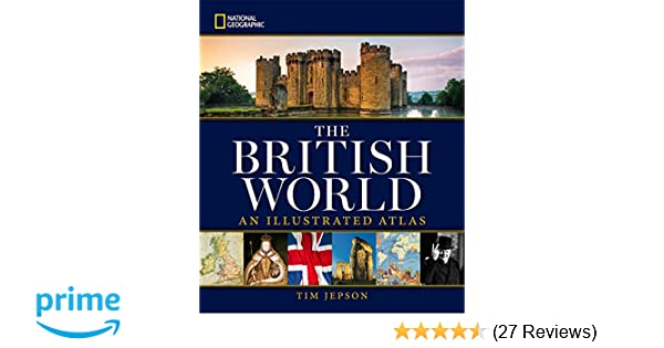 National Geographic The British World: An Illustrated Atlas: Tim ...