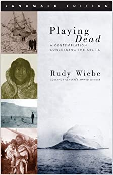 Book Playing Dead: A Contemplation Concerning the Arctic (Landmark Edition) by Rudy Wiebe (14-Nov-2003)