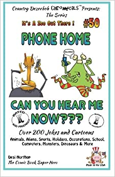 Phone Home - Can you hear Me Now? - Over 200 Jokes + Cartoons - Animals, Aliens, Sports, Holidays, Occupations, School, Computers, Monsters, Dinosaurs ... and White: Volume 50 (It's a Zoo Out There !)