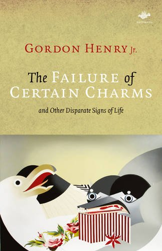 The Failure of Certain Charms: And Other Disparate Signs of Life (Earthworks)