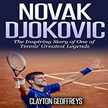 Novak Djokovic: The Inspiring Story of One of Tennis' Greatest Legends Audiobook by Clayton Geoffreys Narrated by Jake Sanson