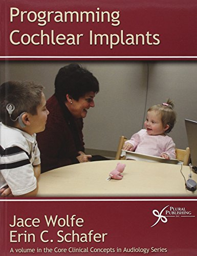 Programming Cochlear Implants (Core Clincal Concepts in Audiology) (Core Clinical Concepts in Audiology)