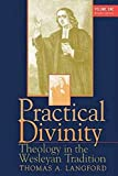 Practical Divinity: Theology in the Wesleyan Tradition (Volume 1)