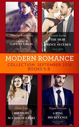 Modern Romance September 2018 Books 5-8: The Heir the Prince Secures / Bound by Their Scandalous Baby / The King's Captive Virgin / A Ring to Take His Revenge (English Edition)