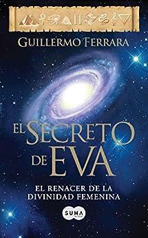 El secreto de Eva (Trilogía de la luz 2): El renacer de la divinidad femenina de [Ferrara, Guillermo]