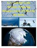 U. S. National Arctic Strategy: Preparing Defensive Lines of Effort for the Arctic, National Defense National Defense University, 1500162779