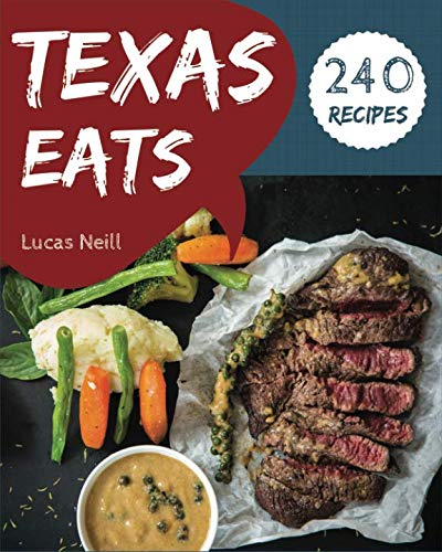 Texas Eats 240: Take A Tasty Tour Of Texas With 240 Best Texas Recipes! [Book 1]