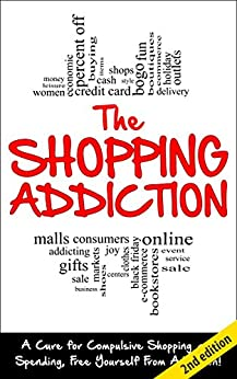 Shopping Addiction 2nd Edition: A Cure for Compulsive ...