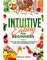 Intuitive Eating for Beginners: The Anti Diet Approach to Weight Loss and Disordered Eating