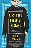 Einstein's Greatest Mistake: A Biography