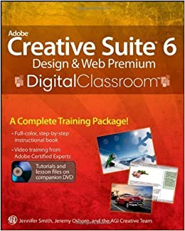 Book Adobe Creative Suite 6 Design and Web Premium Digital Classroom 1st (first) Edition by Smith, Jennifer, Osborn, Jeremy, AGI Creative Team published by Wiley (2012)