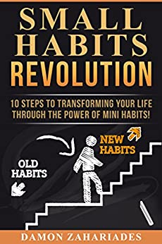 Small Habits Revolution: 10 Steps To Transforming Your Life Through The Power Of Mini Habits! by [Zahariades, Damon]