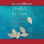 No Time to Spare | Ursula K. Le Guin