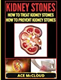 Kidney Stones: How To Treat Kidney Stones: How To Prevent Kidney Stones (Kidney Stone Treatment & Prevention Guide with All)