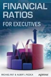 Financial Ratios for Executives: How to Assess Company Strength, Fix Problems, and Make Better Decisions