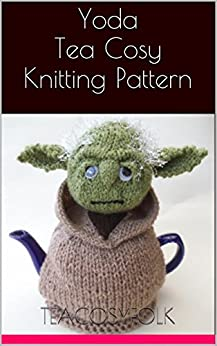 Knitting Pattern For Yoda Tea Cosy : Yoda Tea Cosy Knitting Pattern - Kindle edition by ...